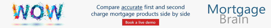 WOW - Compare accurate first and second charge mortgage products side by side